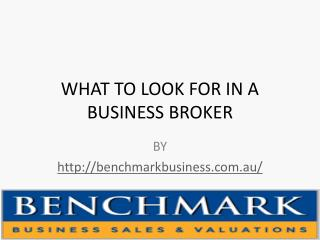 WHAT TO LOOK FOR IN A BUSINESS BROKER