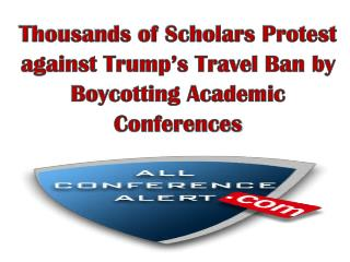 Thousands of Scholars Protest against Trump's Travel Ban by Boycotting Academic Conferences