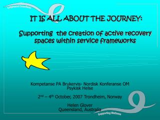 IT IS ALL ABOUT THE JOURNEY:  Supporting  the creation of active recovery spaces within service frameworks