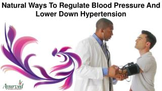 Natural Ways To Regulate Blood Pressure And Lower Down Hypertension