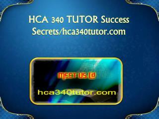 HCA 340 TUTOR Success Secrets/hca340tutor.com