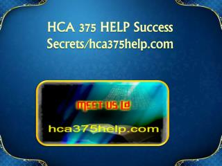 HCA 375 HELP Success Secrets/hca375help.com