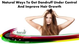 Natural Ways To Get Dandruff Under Control And Improve Hair Growth
