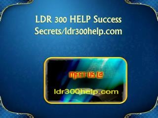 LDR 300 HELP Success Secrets/ldr300help.com