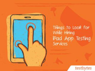 Things to Look for while Hiring iPad App Testing Company