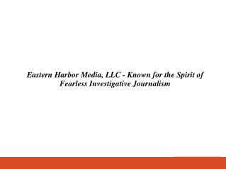 Eastern Harbor Media, LLC - Known for the Spirit of Fearless Investigative Journalism