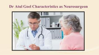 Dr Atul Goel Characteristics as Neurosurgeon