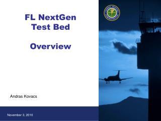 FL NextGen Test Bed  Overview