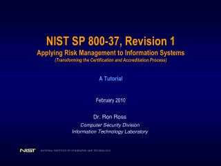 NIST SP 800-37, Revision 1 Applying Risk Management to Information Systems Transforming the Certification and Accreditat
