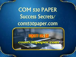 COM 530 PAPER Success Secrets/ com530paper.com