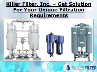Killer Filter, Inc. – Get Solution For Your Unique Filtration Requirements