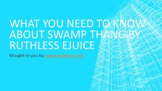 What You Need To Know About Swamp Thang By Ruthless Ejuice