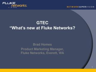 GTEC  What s new at Fluke Networks