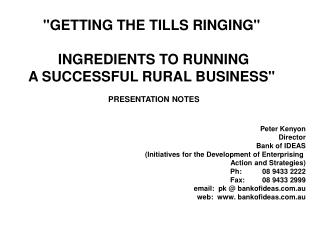 GETTING THE TILLS RINGING    INGREDIENTS TO RUNNING  A SUCCESSFUL RURAL BUSINESS    PRESENTATION NOTES