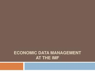 ECONOMIC Data MANAGEMENT  at the IMF