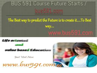 BUS 591 Course Future Starts / bus591dotcom
