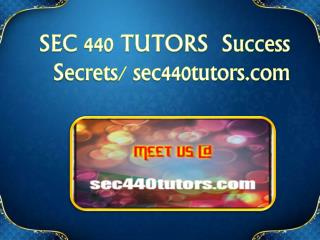 SEC 440 TUTORS  Success Secrets/ sec440tutors.com