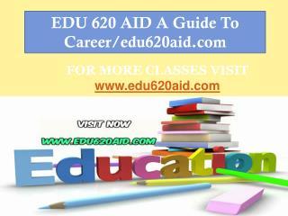 EDU 620 AID A Guide To Career/edu620aid.com