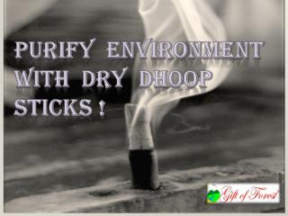 Purify Environment with Dry Dhoop Sticks.