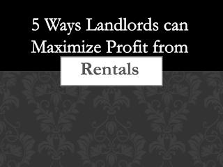 5 Ways Landlords can Maximize Profit from Rentals