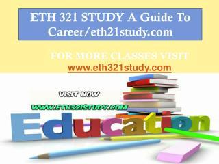ETH 321 STUDY A Guide To Career/eth21study.com