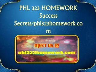 PHL 323 HOMEWORK Success Secrets/phl323homework.com