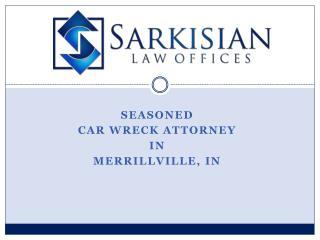 Seasoned Car Wreck Attorney in Merrillville, IN