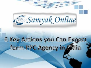 6 Key Actions You Can Expect Form PPC Agency in India