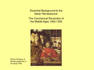 Essential Background to the Italian Renaissance:  The Commercial Revolution of the Middle Ages 1000-1300