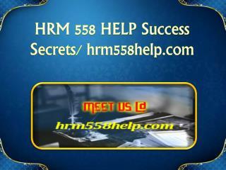 HRM 558 HELP Success Secrets/ hrm558help.com