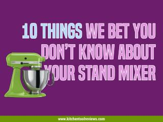 10 Things We Bet You Don't Know About Your Stand Mixer