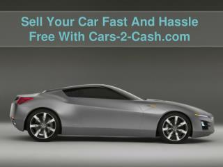 Sell Your Car Fast And Hassle Free With Cars-2-Cash.Com