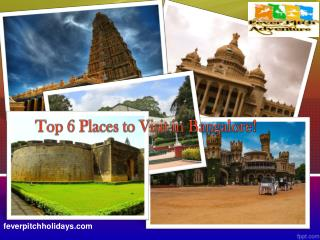 Top 6 Places to Visit in Bangalore!