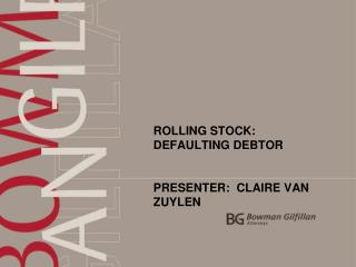 ROLLING STOCK:   DEFAULTING DEBTOR   PRESENTER:  CLAIRE VAN ZUYLEN