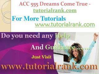 ACC 555 Dreams Come True /tutorialrank.com