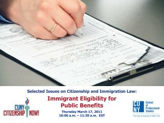 Selected Issues on Citizenship and Immigration Law:  Immigrant Eligibility for  Public Benefits  Thursday March 17, 2011