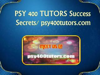 PSY 400 TUTORS Success Secrets/ psy400tutors.com
