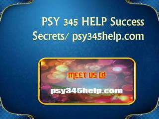 PSY 345 HELP Success Secrets/ psy345help.com