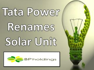Tata Power Renames Solar Unit, BP Holdings