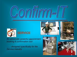 SERVICE   An advanced, powerful appointment booking  confirmation tool    .designed specifically for the Service Industr