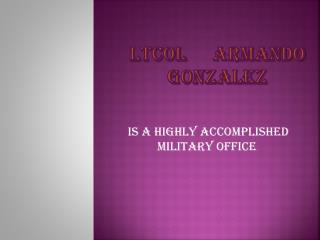 LtCol Armando Gonzalez Is a Highly Accomplished Military Officer