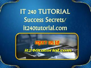IT 240 TUTORIAL Success Secrets/ it240tutorial.com