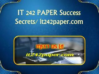 IT 242 PAPER Success Secrets/ it242paper.com