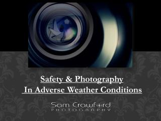 Safety & Photography In Adverse Weather Conditions