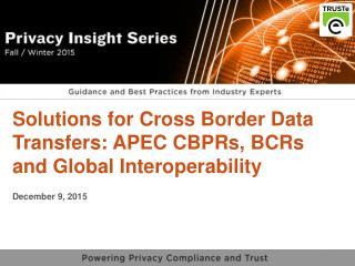 Interoperable Solutions for Cross Border Data Transfers – APEC, CBPR, BCR from TRUSTe