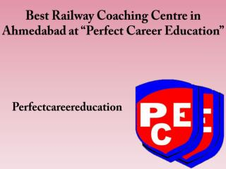 "Best Railway Coaching Centre in Ahmedabad at ""Perfect Career Education"""