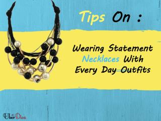 Wearing Statement Necklaces With Every Day Outfits