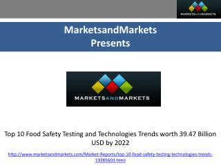 Top 10 Food Safety Testing and Technologies Trends worth 39.47 Billion USD by 2022