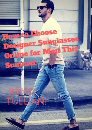 How to Choose Designer Sunglasses Online for Men This Summer