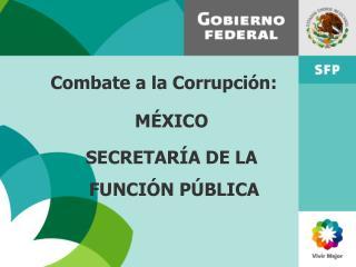 Combate a la Corrupci n:    M XICO    SECRETAR A DE LA      FUNCI N P BLICA